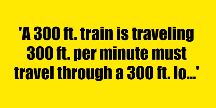 A 300 ft train is traveling 300 ft per minute must travel through a 300 ft long tunnel How long will it take the train to travel through the tunnel - Riddle Answer