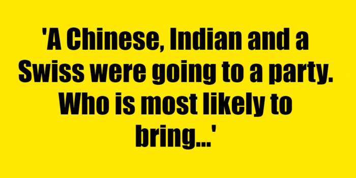 A Chinese Indian and a Swiss were going to a party Who is most likely to bring a plus one - Riddle Answer