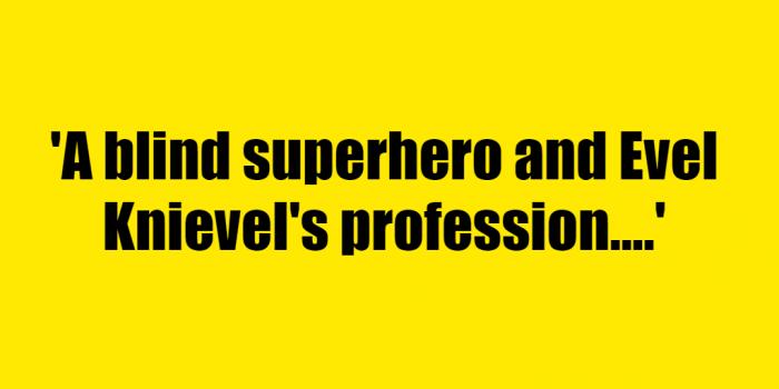 A blind superhero and Evel Knievel's profession. - Riddle Answer