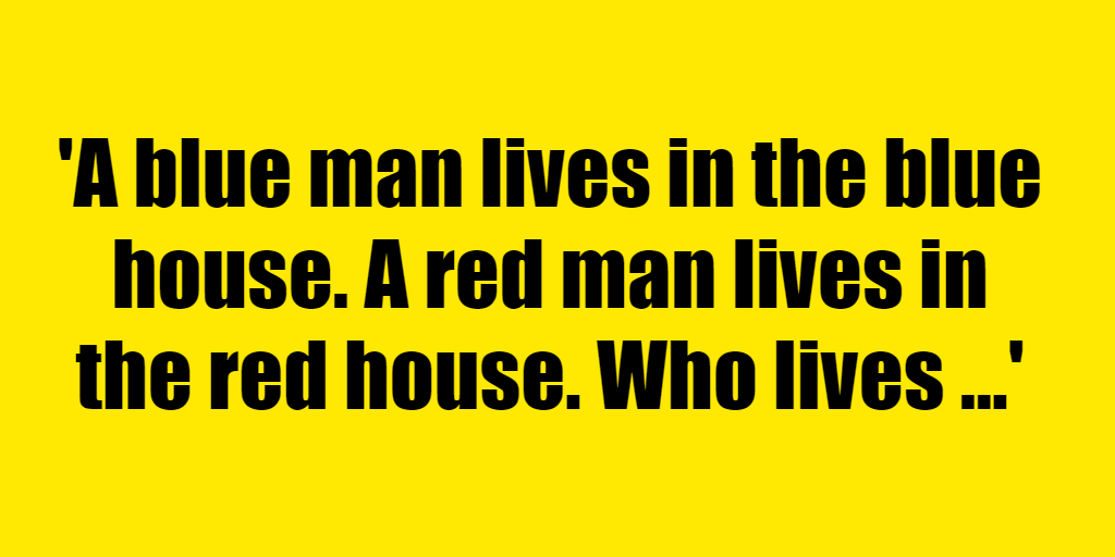 A blue man lives in the blue house. A red man lives in the red house. Who lives in the white house? - Riddle Answer