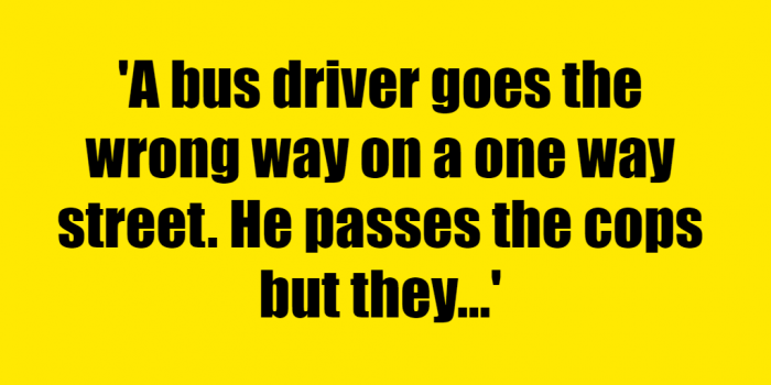 A bus driver goes the wrong way on a one way street. He passes the cops but they don't stop him. Why? - Riddle Answer