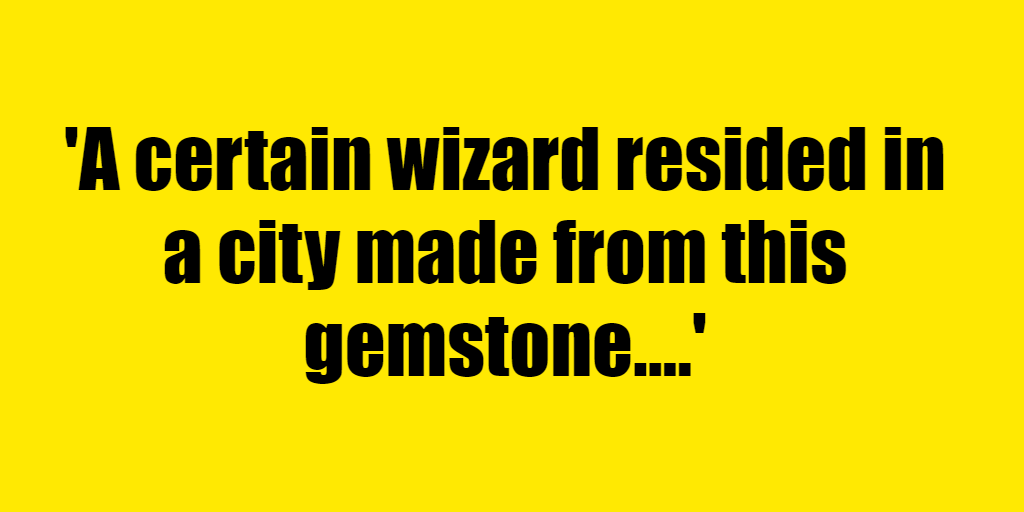 A certain wizard resided in a city made from this gemstone. - Riddle Answer