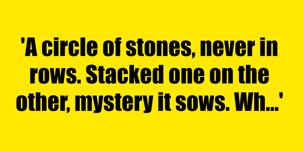 A circle of stones, never in rows. Stacked one on the other, mystery it sows. What is it? - Riddle Answer