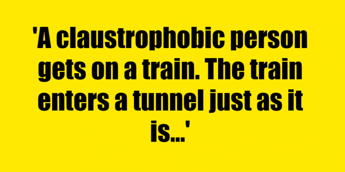 A claustrophobic person gets on a train The train enters a tunnel just as it is leaving the station Where is the best place for him to sit - Riddle Answer