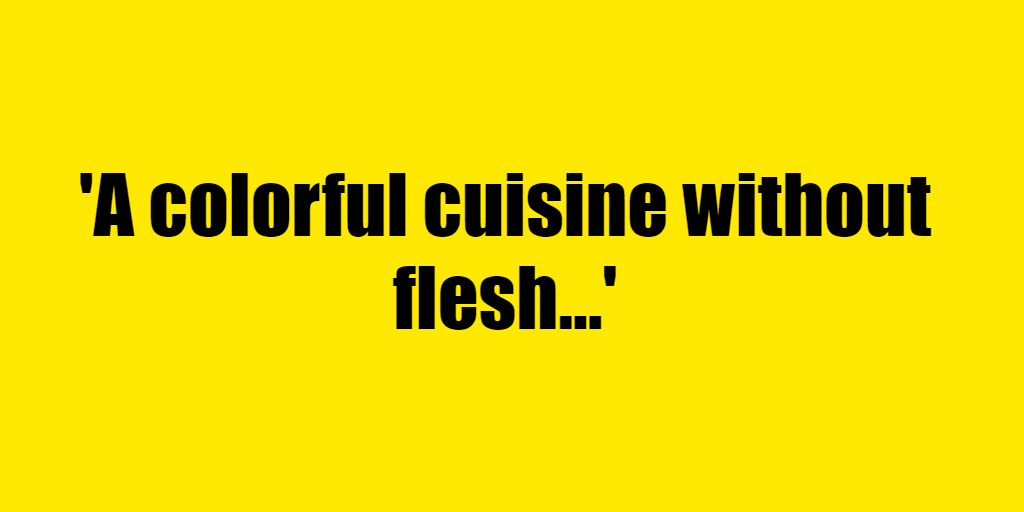 A colorful cuisine without flesh - Riddle Answer