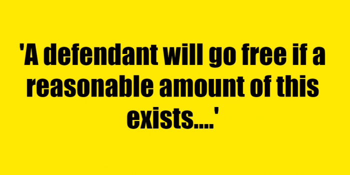 A defendant will go free if a reasonable amount of this exists. - Riddle Answer