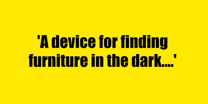 A device for finding furniture in the dark. - Riddle Answer