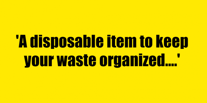 A disposable item to keep your waste organized. - Riddle Answer