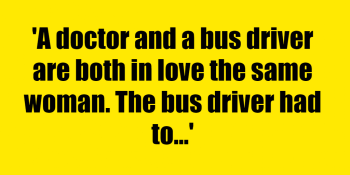 A doctor and a bus driver are both in love the same woman. The bus driver had to take a trip for a week. Before leaving he gave the woman seven apples. Why? - Riddle Answer