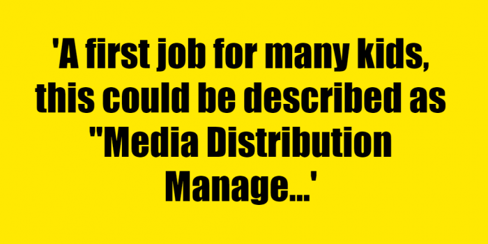 """A first job for many kids, this could be described as """"Media Distribution Management. - Riddle Answer"""