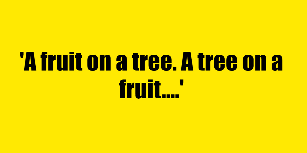 A fruit on a tree. A tree on a fruit. - Riddle Answer