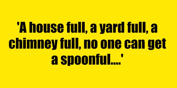 A house full, a yard full, a chimney full, no one can get a spoonful. - Riddle Answer