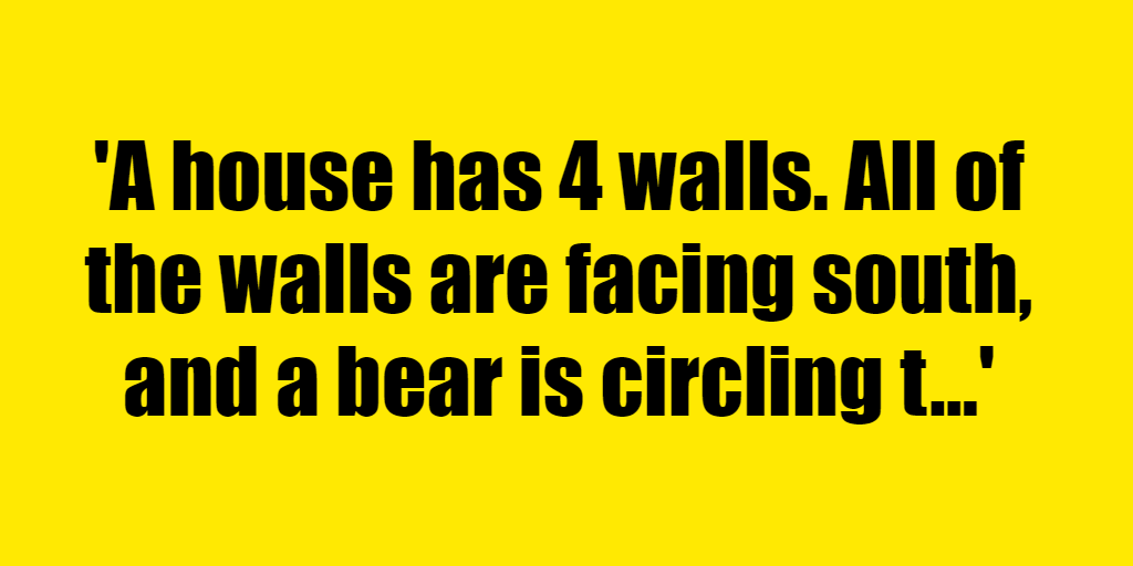A house has 4 walls. All of the walls are facing south, and a bear is circling the house. What color is the bear? - Riddle Answer
