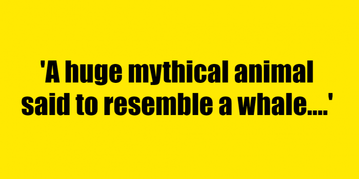 A huge mythical animal said to resemble a whale. - Riddle Answer