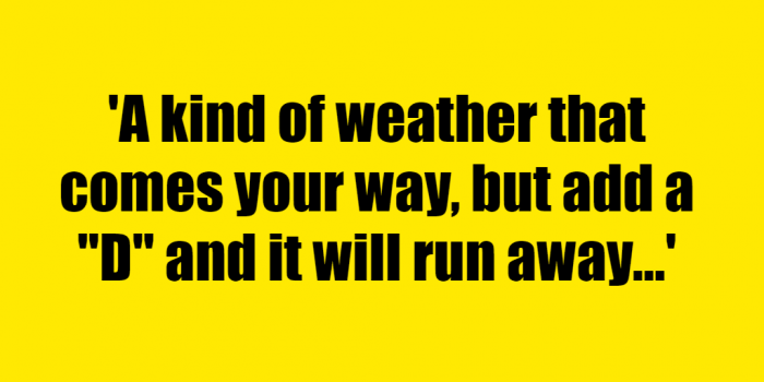 """A kind of weather that comes your way, but add a """"D"""" and it will run away - Riddle Answer"""