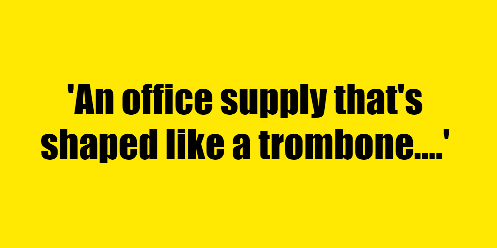 An office supply that's shaped like a trombone. - Riddle Answer