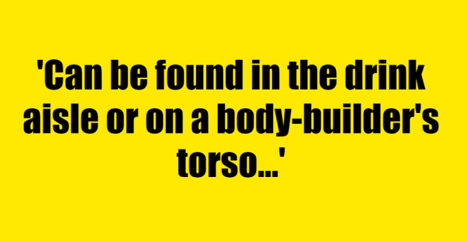 Can be found in the drink aisle or on a body-builder's torso - Riddle Answer