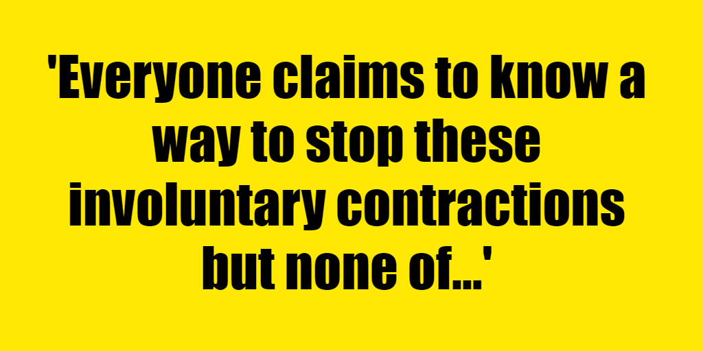 Everyone claims to know a way to stop these involuntary contractions but none of them work. - Riddle Answer
