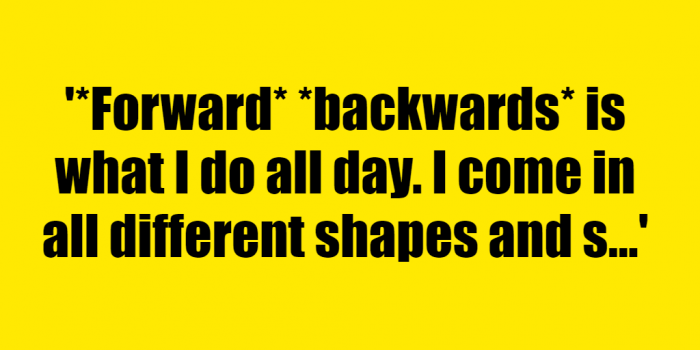 *Forward* *backwards* is what I do all day. I come in all different shapes and sizes. I can be scary, and I can calm you down. What am I? - Riddle Answer