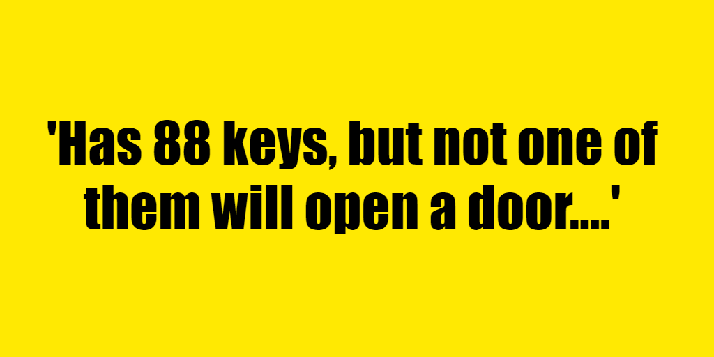 Has 88 keys, but not one of them will open a door. - Riddle Answer