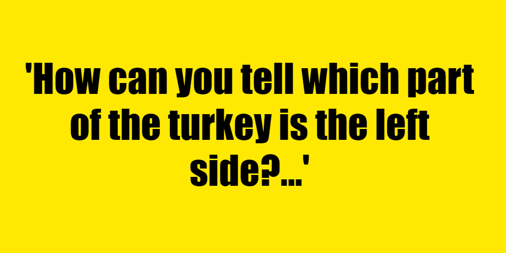 How can you tell which part of the turkey is the left side? - Riddle Answer