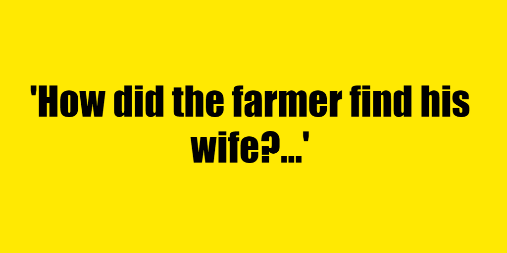 How did the farmer find his wife? - Riddle Answer