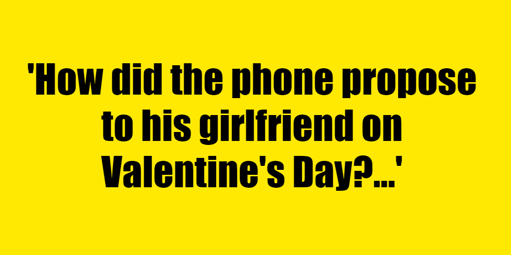 How did the phone propose to his girlfriend on Valentine's Day? - Riddle Answer