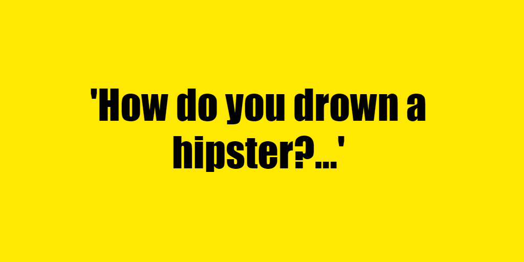 How do you drown a hipster? - Riddle Answer