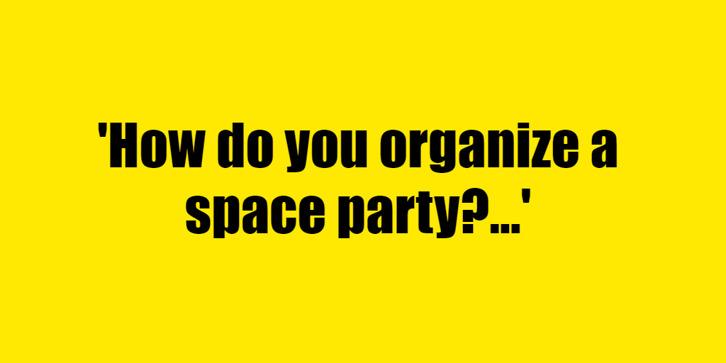 How do you organize a space party? - Riddle Answer