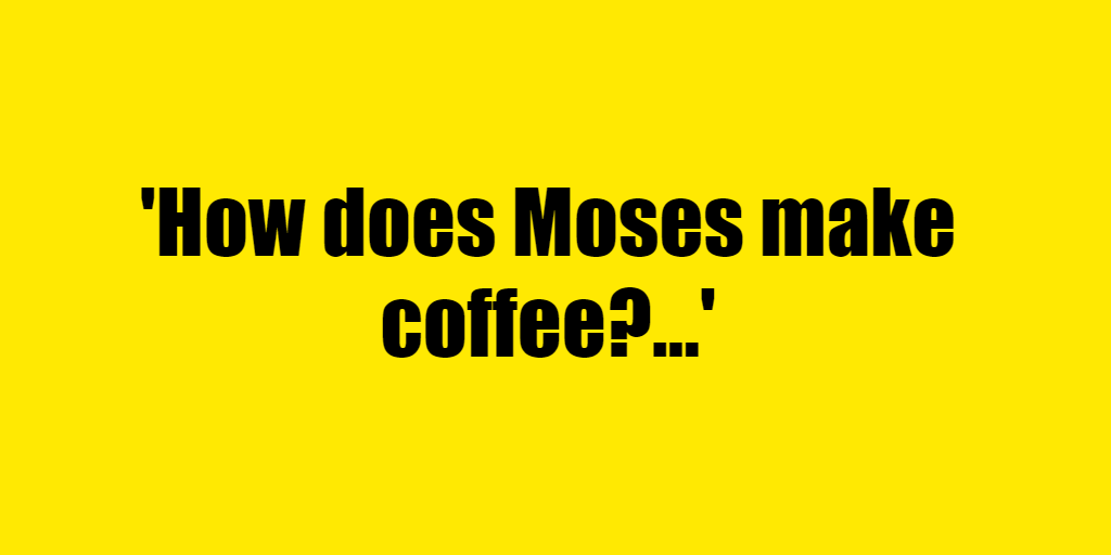 How does Moses make coffee? - Riddle Answer
