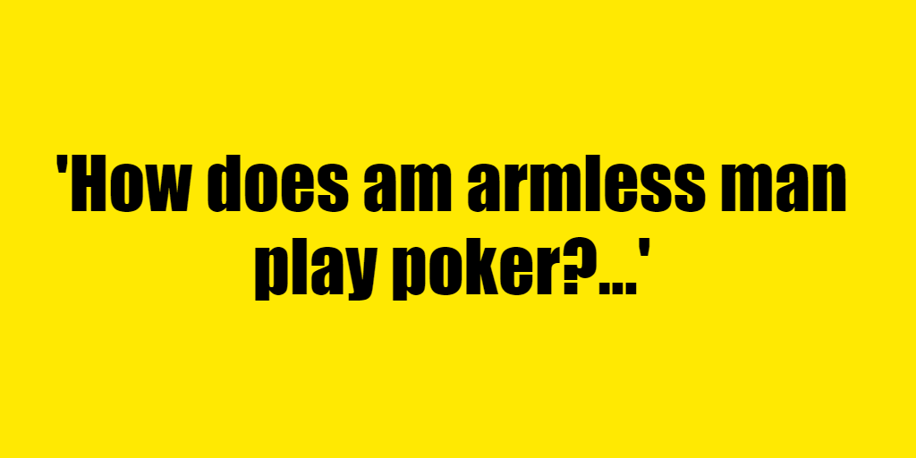 How does am armless man play poker? - Riddle Answer