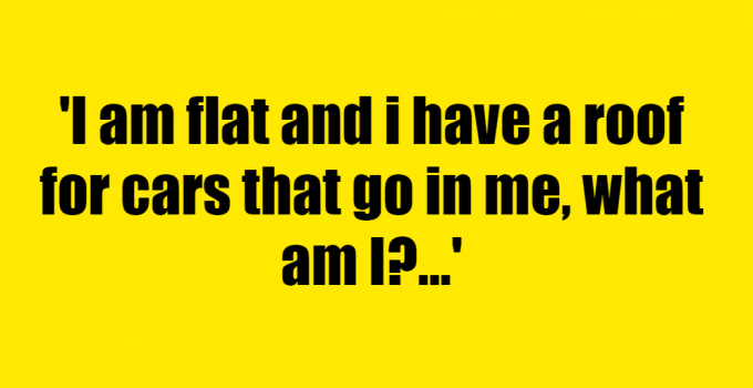 I am flat and i have a roof for cars that go in me, what am I? - Riddle Answer