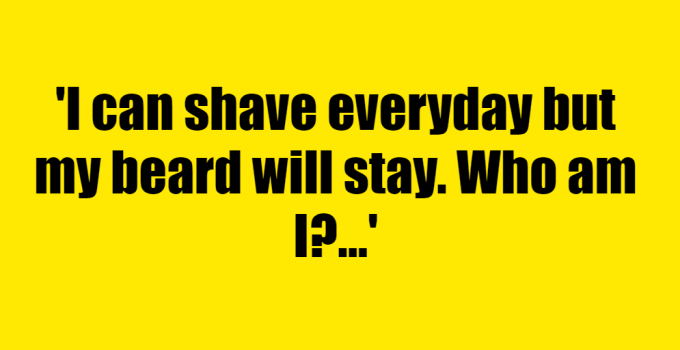I can shave everyday but my beard will stay. Who am I? - Riddle Answer