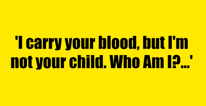 I carry your blood, but I'm not your child. Who Am I? - Riddle Answer
