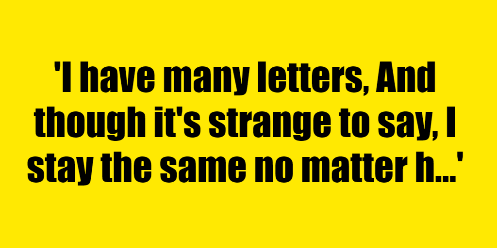 I have many letters, And though it's strange to say, I stay the same no matter how many I give away. - Riddle Answer
