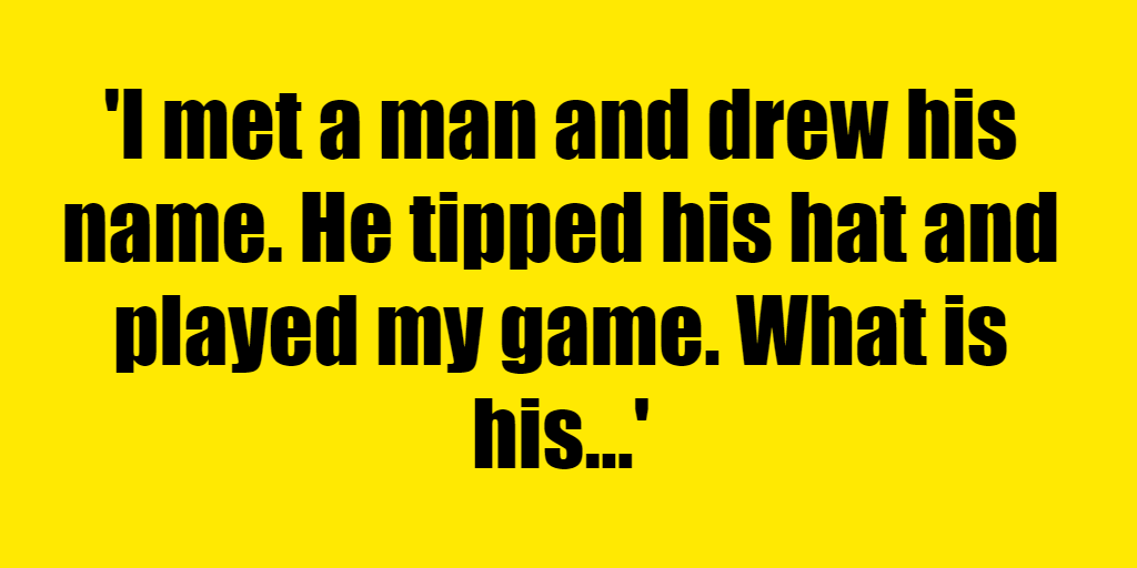 I met a man and drew his name. He tipped his hat and played my game. What is his name? - Riddle Answer