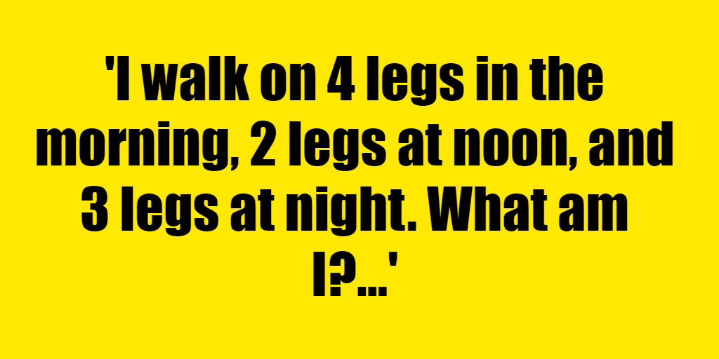I walk on 4 legs in the morning, 2 legs at noon, and 3 legs at night. What am I? - Riddle Answer