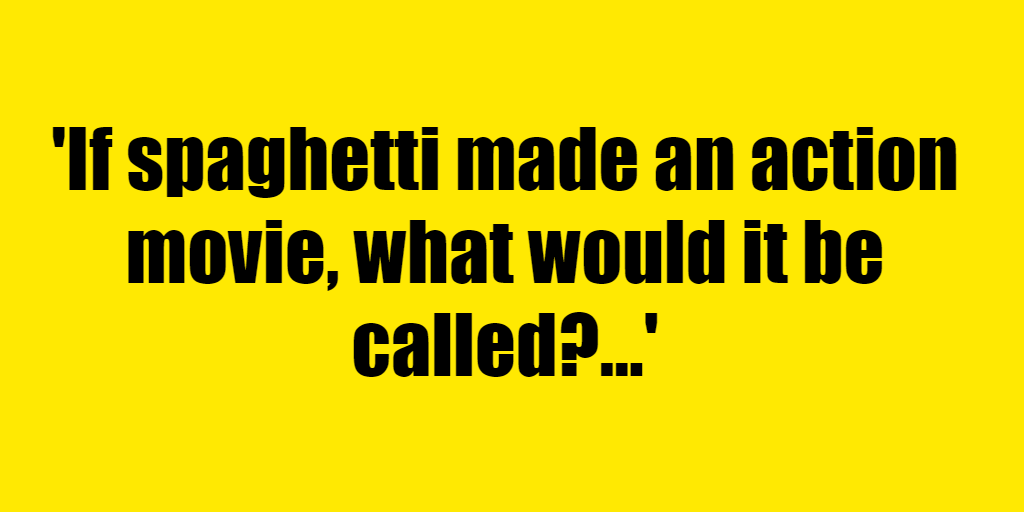 If spaghetti made an action movie, what would it be called? - Riddle Answer
