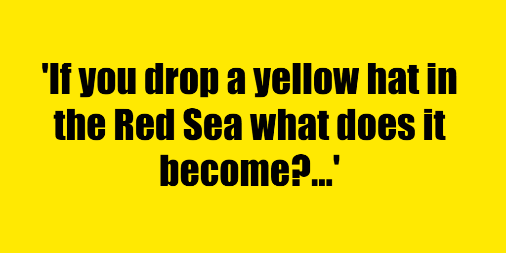 If you drop a yellow hat in the Red Sea what does it become? - Riddle Answer