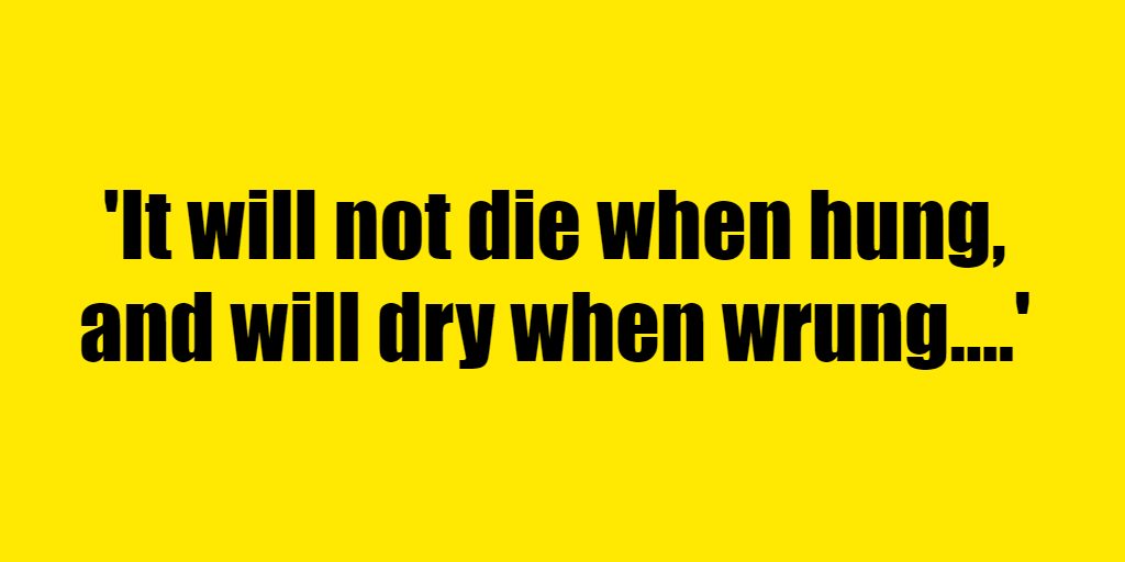 It will not die when hung, and will dry when wrung. - Riddle Answer
