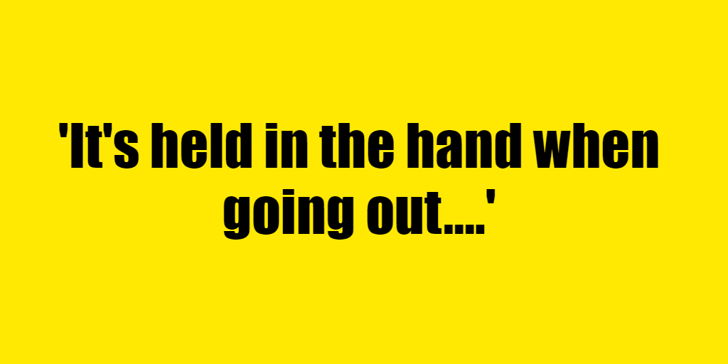 It's held in the hand when going out. - Riddle Answer
