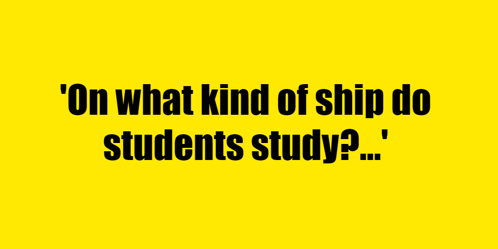 On what kind of ship do students study? - Riddle Answer