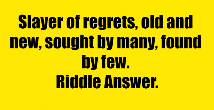 slayer of regrets old and new sought by many found by few what am i -- Slayer of Regrets riddle answer