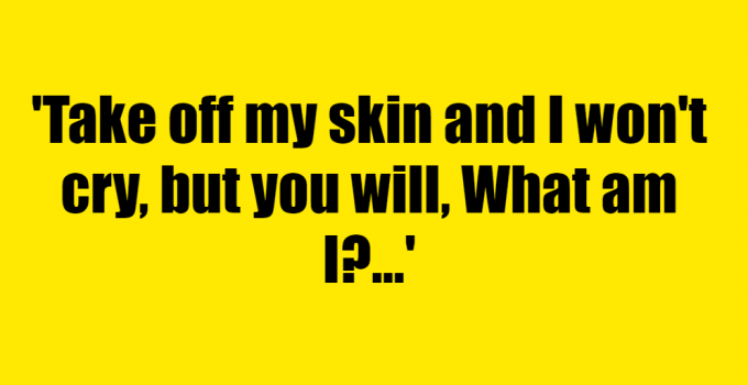 Take off my skin and I won't cry, but you will, What am I? - Riddle Answer