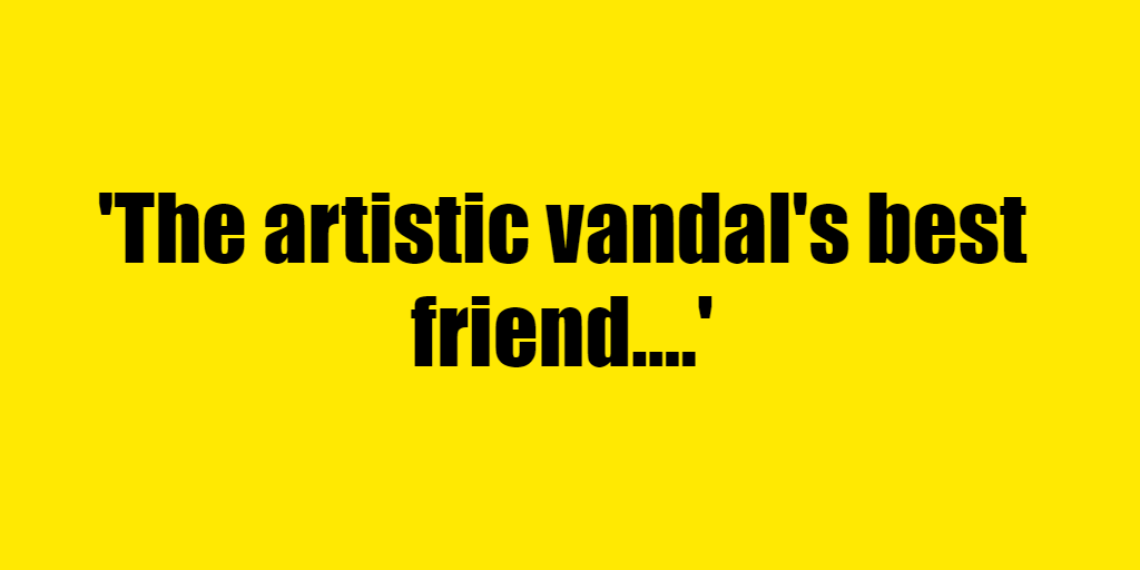 The artistic vandal's best friend. - Riddle Answer