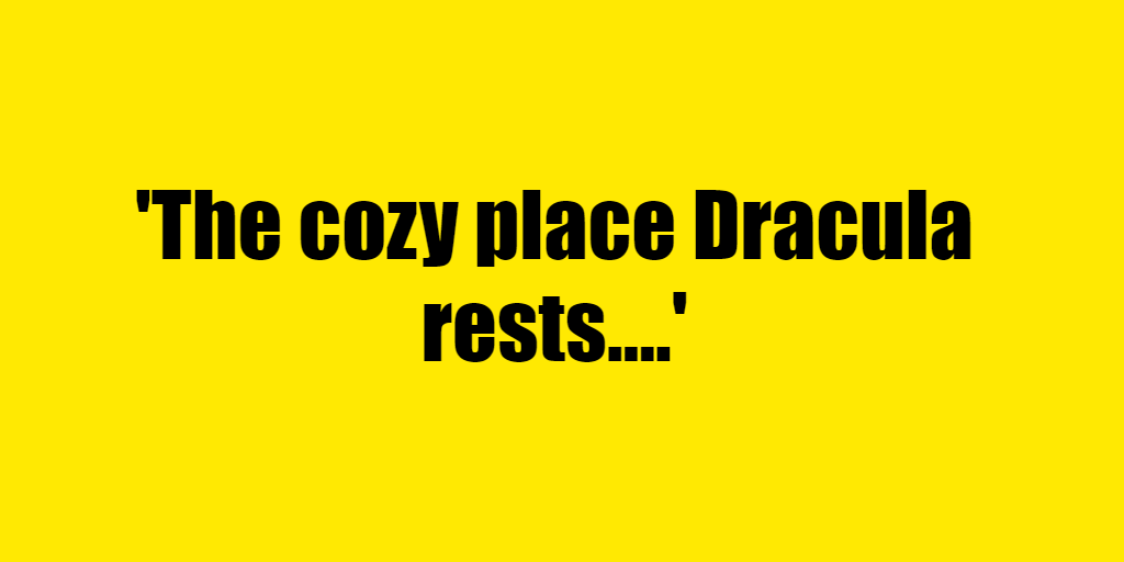 The cozy place Dracula rests. - Riddle Answer