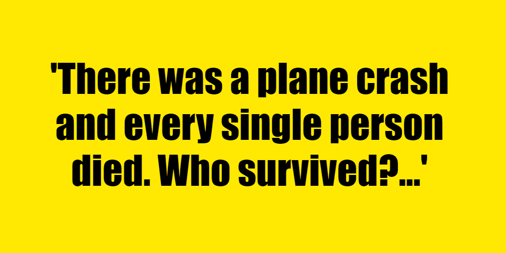 There was a plane crash and every single person died. Who survived? - Riddle Answer