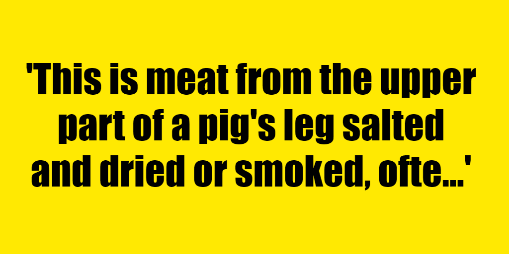 This is meat from the upper part of a pig's leg salted and dried or smoked, often enjoyed in a sandwich. - Riddle Answer