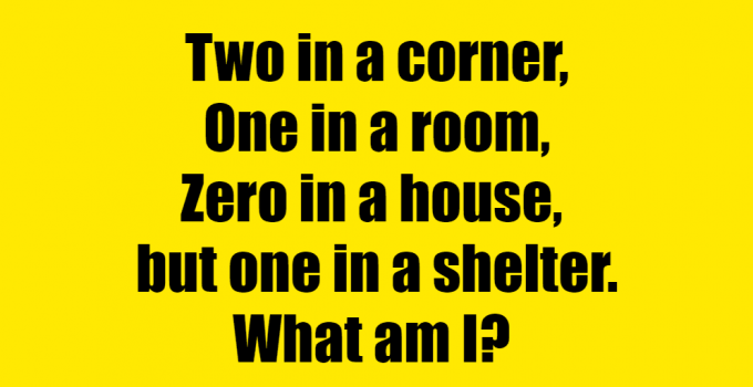 ne in a room zero in a house but one in a shelter riddle answer #two in a corner one in a room riddle answer