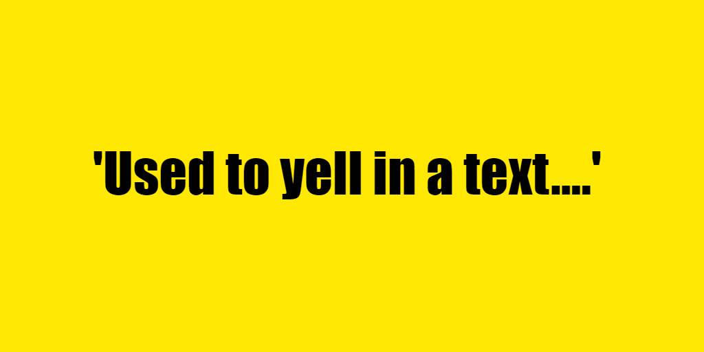 Used to yell in a text. - Riddle Answer